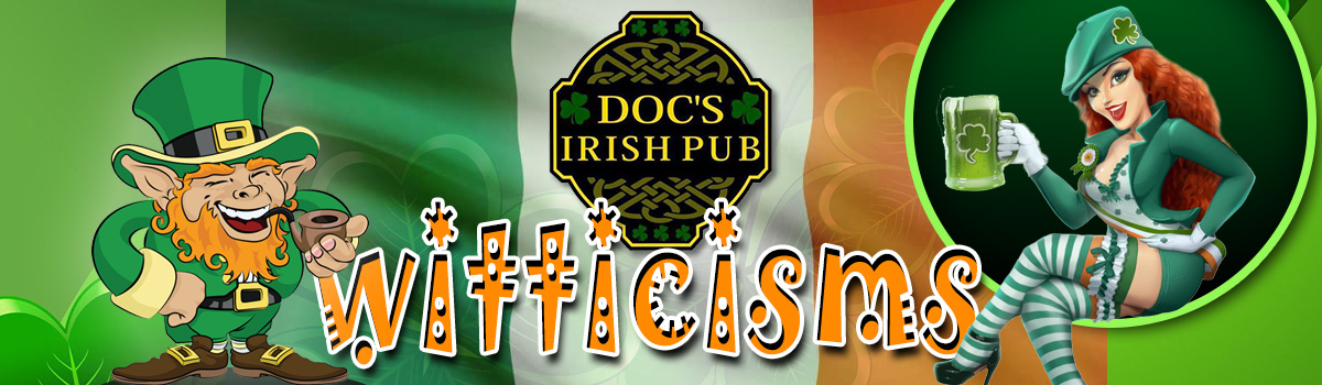 Doc's Wicked Irish Witticisms!
